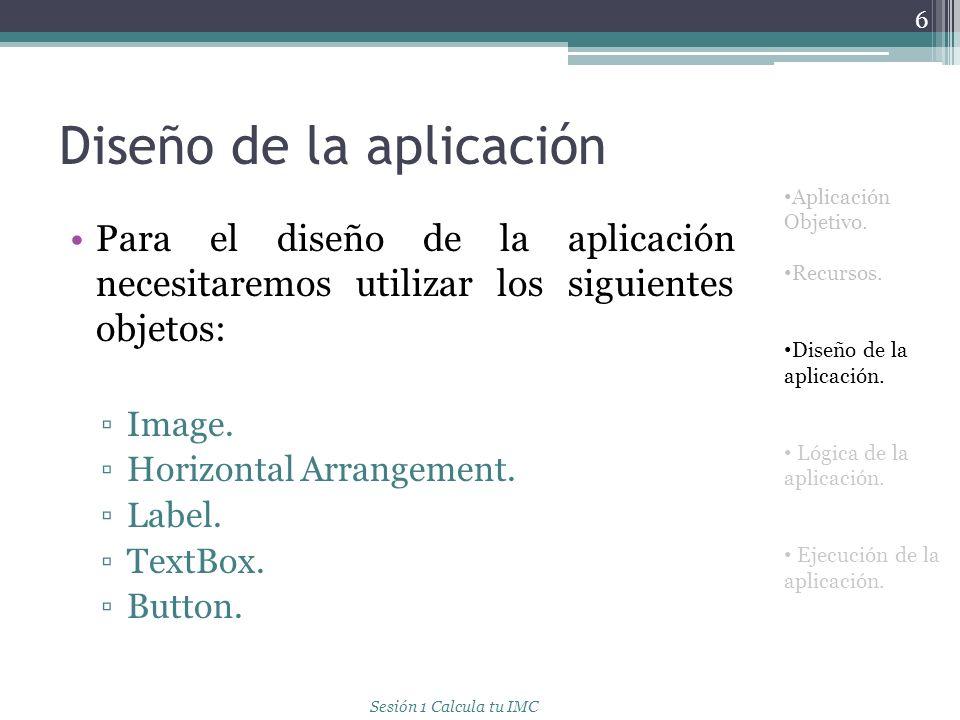 Diseño de la aplicación Para el diseño de la aplicación necesitaremos utilizar los siguientes objetos: Image. Horizontal Arrangement. Label. TextBox.
