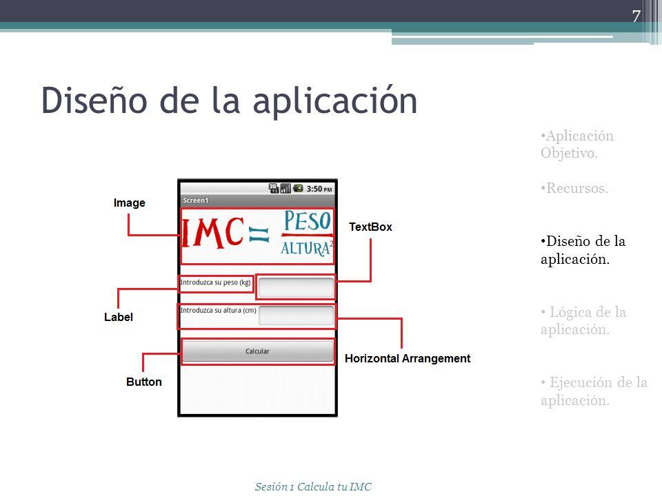 Diseño de la aplicación 7 Aplicación Objetivo. Recursos. Diseño de la aplicación. Lógica de la aplicación. Ejecución de la aplicación. Sesión 1 Calcul