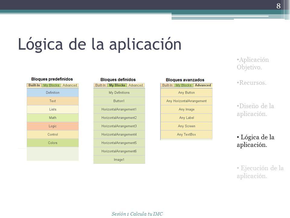 Lógica de la aplicación 8 Aplicación Objetivo. Recursos. Diseño de la aplicación. Lógica de la aplicación. Ejecución de la aplicación. Sesión 1 Calcul
