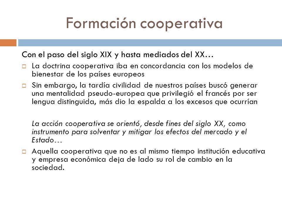 Formación cooperativa Con el paso del siglo XIX y hasta mediados del XX… La doctrina cooperativa iba en concordancia con los modelos de bienestar de l