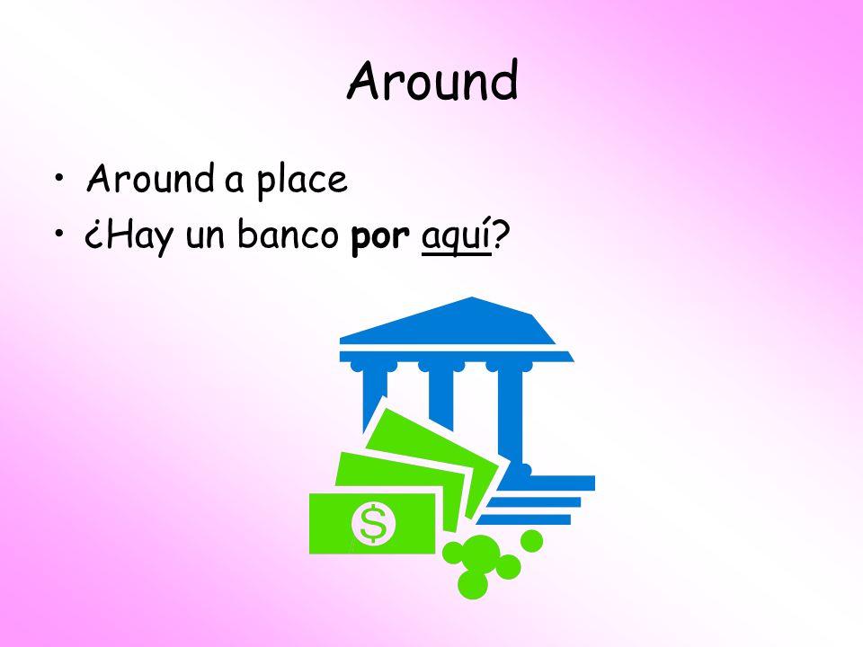 Around Around a place ¿Hay un banco por aquí?