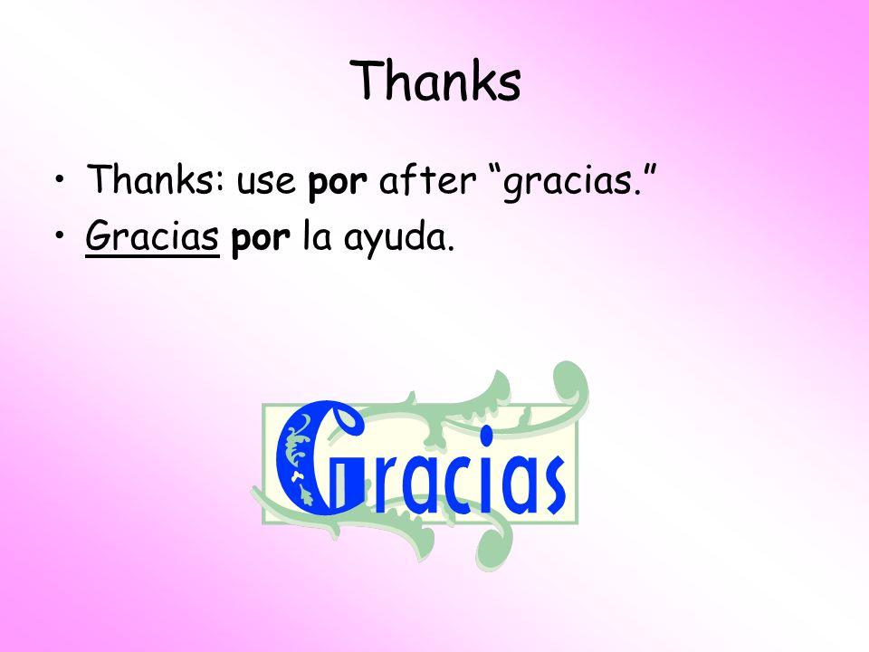 Thanks Thanks: use por after gracias. Gracias por la ayuda.