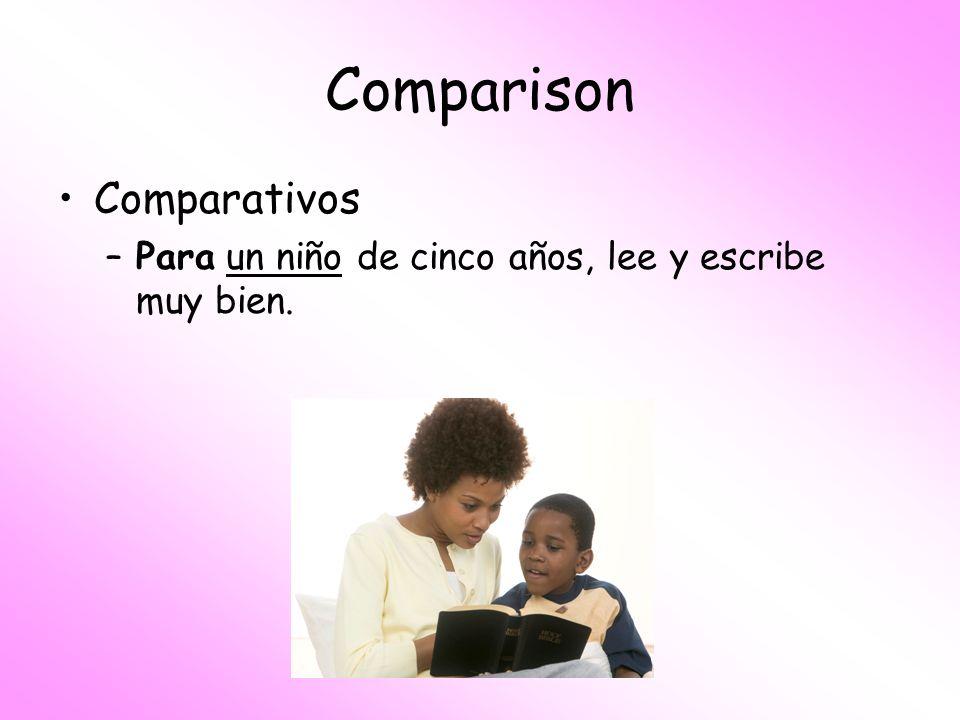 Comparison Comparativos –Para un niño de cinco años, lee y escribe muy bien.