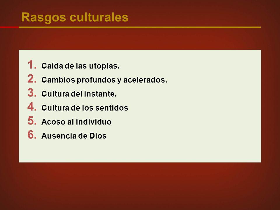 Rasgos culturales 1. Caída de las utopías. 2. Cambios profundos y acelerados.