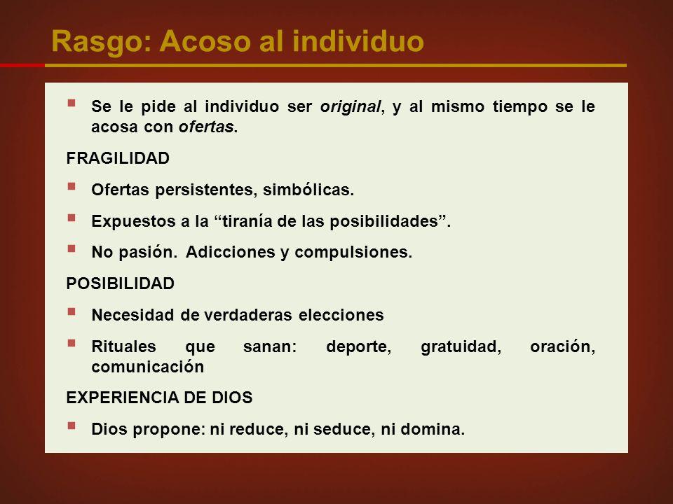 Rasgo: Acoso al individuo Se le pide al individuo ser original, y al mismo tiempo se le acosa con ofertas.