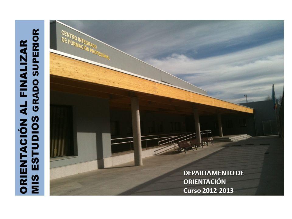 ORIENTACIÓN AL FINALIZAR MIS ESTUDIOS GRADO SUPERIOR DEPARTAMENTO DE ORIENTACIÓN Curso 2012-2013