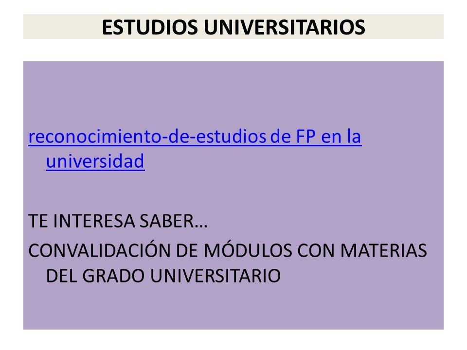 ESTUDIOS UNIVERSITARIOS reconocimiento-de-estudios de FP en la universidad TE INTERESA SABER… CONVALIDACIÓN DE MÓDULOS CON MATERIAS DEL GRADO UNIVERSITARIO