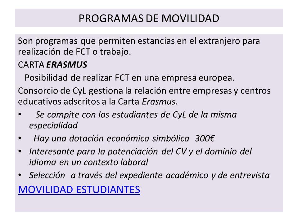 PROGRAMAS DE MOVILIDAD Son programas que permiten estancias en el extranjero para realización de FCT o trabajo.