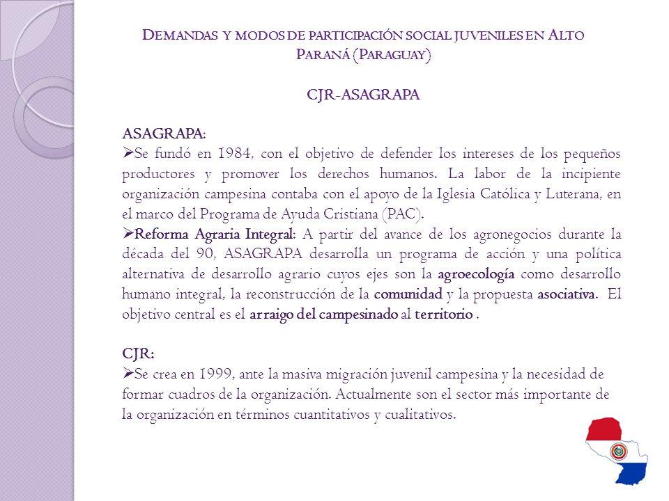 D EMANDAS Y MODOS DE PARTICIPACIÓN SOCIAL JUVENILES EN A LTO P ARANÁ (P ARAGUAY ) CJR-ASAGRAPA ASAGRAPA: Se fundó en 1984, con el objetivo de defender los intereses de los pequeños productores y promover los derechos humanos.