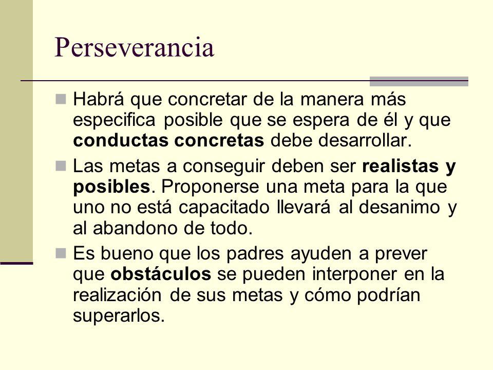 Perseverancia Habrá que concretar de la manera más especifica posible que se espera de él y que conductas concretas debe desarrollar. Las metas a cons