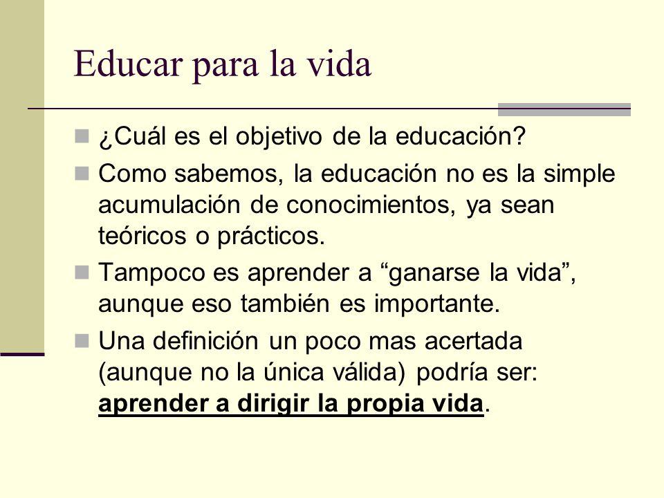 ¿Cuál es el objetivo de la educación? Como sabemos, la educación no es la simple acumulación de conocimientos, ya sean teóricos o prácticos. Tampoco e