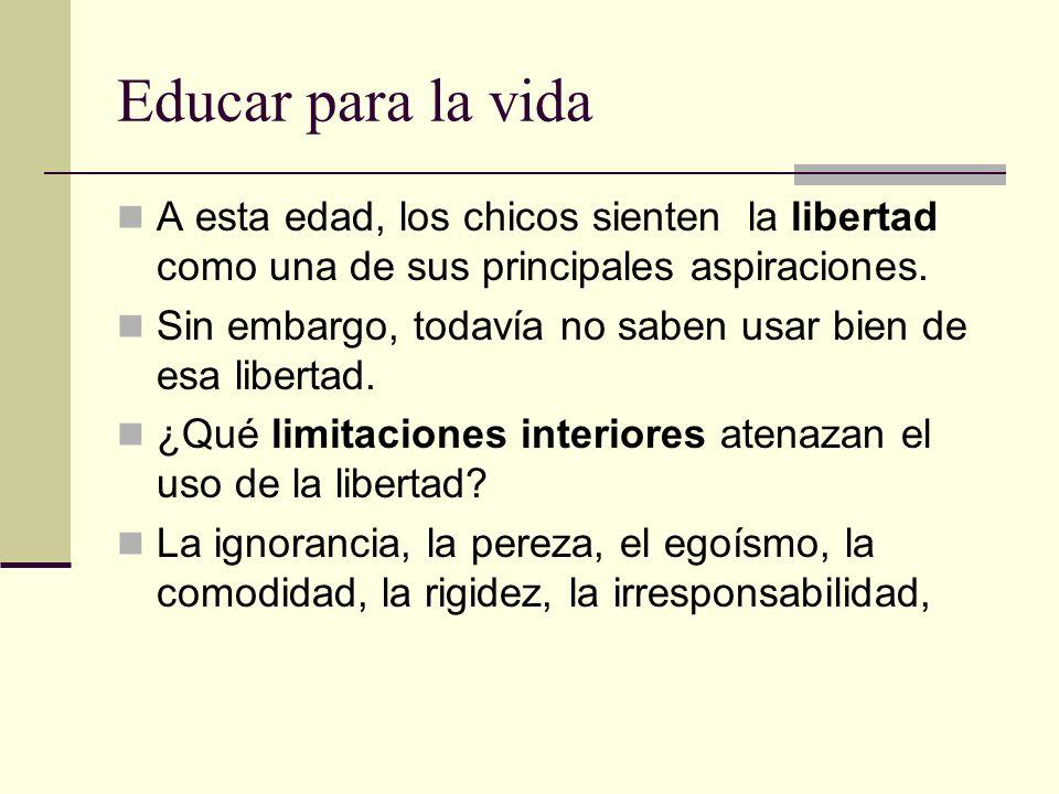 Educar para la vida A esta edad, los chicos sienten la libertad como una de sus principales aspiraciones. Sin embargo, todavía no saben usar bien de e