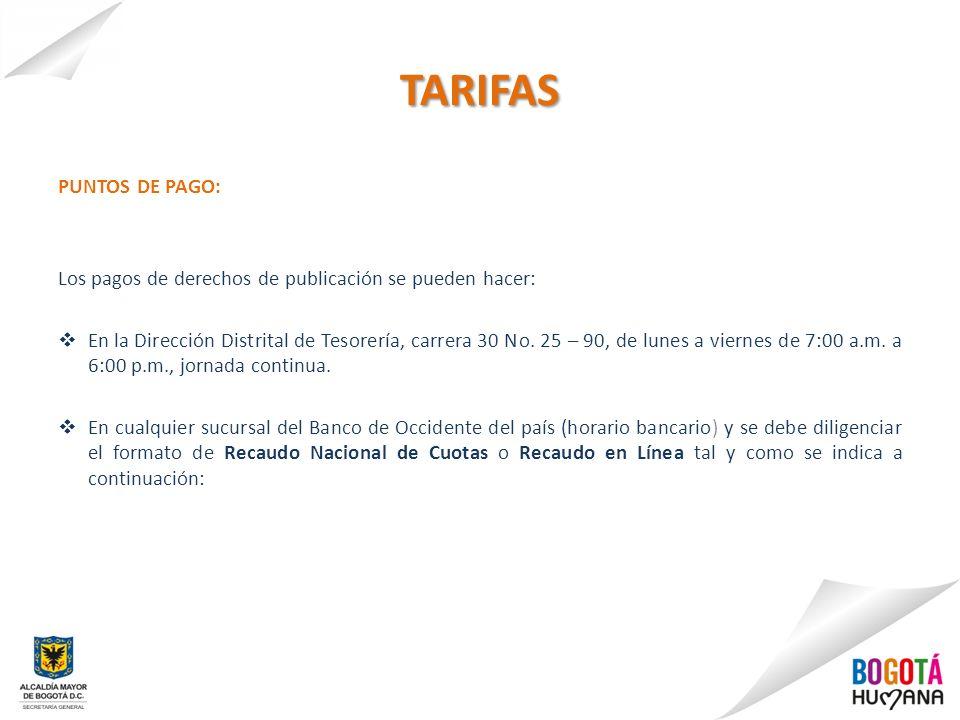 PUNTOS DE PAGO: Los pagos de derechos de publicación se pueden hacer: En la Dirección Distrital de Tesorería, carrera 30 No. 25 – 90, de lunes a viern
