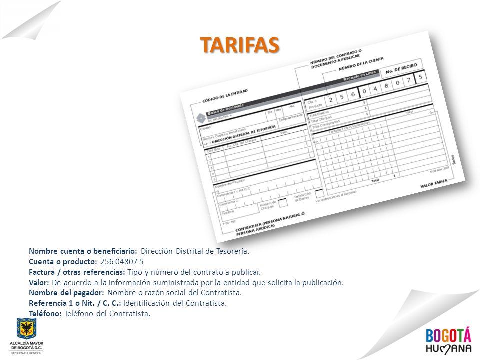 Nombre cuenta o beneficiario: Dirección Distrital de Tesorería. Cuenta o producto: 256 04807 5 Factura / otras referencias: Tipo y número del contrato