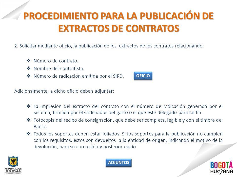 PROCEDIMIENTO PARA LA PUBLICACIÓN DE EXTRACTOS DE CONTRATOS 2. Solicitar mediante oficio, la publicación de los extractos de los contratos relacionand