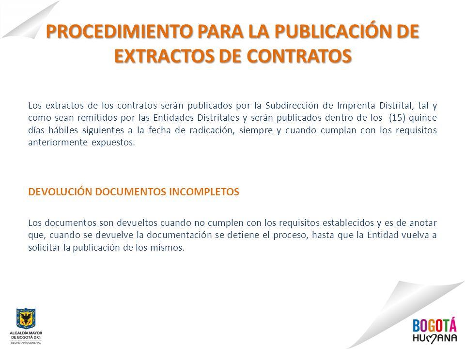 PROCEDIMIENTO PARA LA PUBLICACIÓN DE EXTRACTOS DE CONTRATOS Los extractos de los contratos serán publicados por la Subdirección de Imprenta Distrital,
