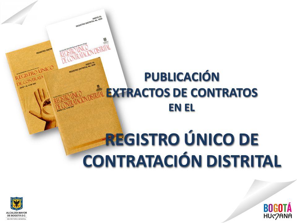 PROCEDIMIENTO PARA LA PUBLICACIÓN DE EXTRACTOS DE CONTRATOS La publicación de los extractos de los contratos en el Registro Único de Contratación Distrital debe ser enviada a la Subdirección de Imprenta Distrital, cumpliendo con los siguientes requisitos: 1.