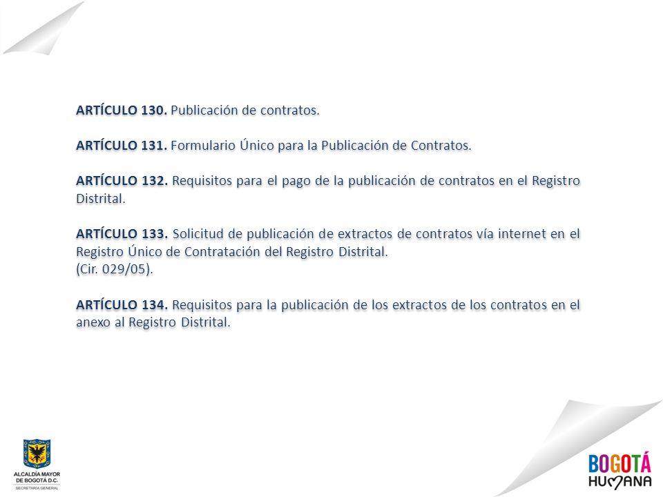 ARTÍCULO 130. Publicación de contratos. ARTÍCULO 131. Formulario Único para la Publicación de Contratos. ARTÍCULO 132. Requisitos para el pago de la p