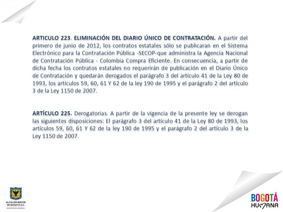 ARTICULO 223. ELIMINACIÓN DEL DIARIO ÚNICO DE CONTRATACIÓN. A partir del primero de junio de 2012, los contratos estatales sólo se publicaran en el Si