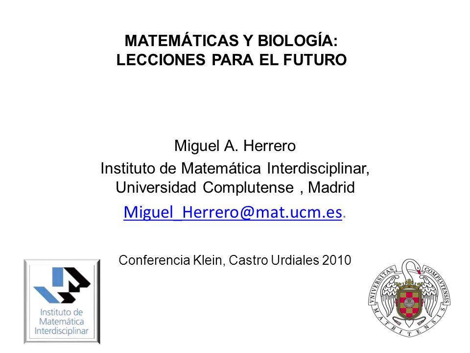 MATEMÁTICAS Y BIOLOGÍA: LECCIONES PARA EL FUTURO Las Matemáticas como herramienta para entender la Naturaleza: Desconfianza El éxito de la Física Las dificultades de la Biología.