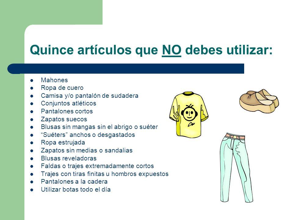 Quince artículos que NO debes utilizar: Mahones Ropa de cuero Camisa y/o pantalón de sudadera Conjuntos atléticos Pantalones cortos Zapatos suecos Blu