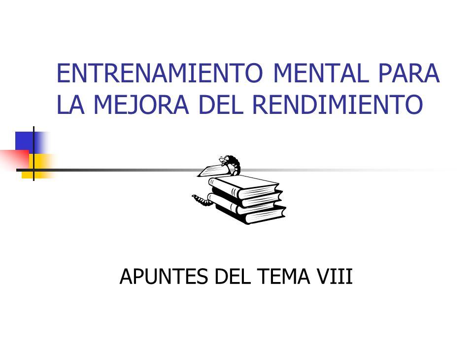 ENTRENAMIENTO MENTAL PARA LA MEJORA DEL RENDIMIENTO APUNTES DEL TEMA VIII