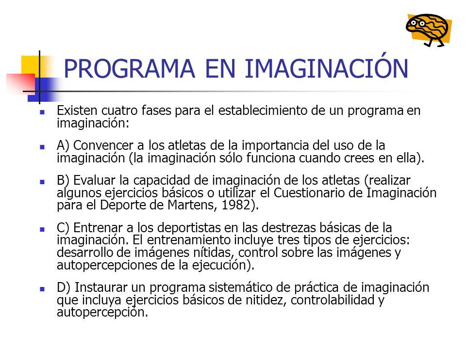 PROGRAMA EN IMAGINACIÓN Existen cuatro fases para el establecimiento de un programa en imaginación: A) Convencer a los atletas de la importancia del u