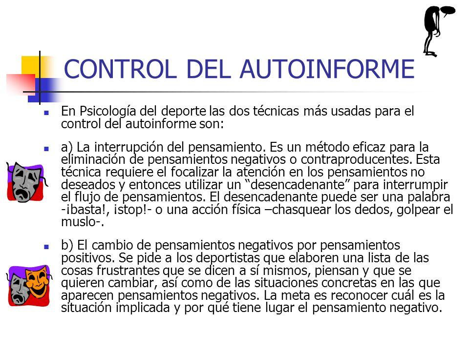 CONTROL DEL AUTOINFORME En Psicología del deporte las dos técnicas más usadas para el control del autoinforme son: a) La interrupción del pensamiento.