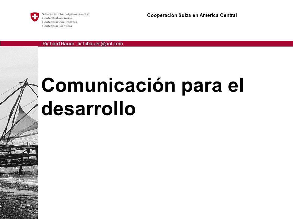 Comunicación para el desarrollo Cooperación Suiza en América Central Richard Bauer : richibauer @aol.com