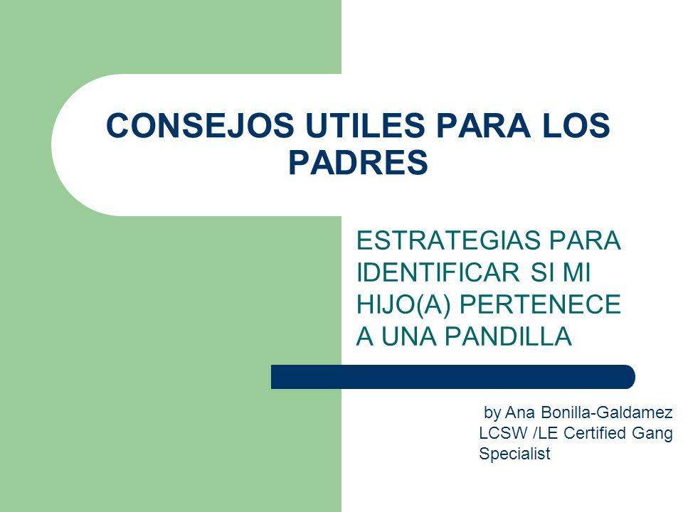 CONSEJOS UTILES PARA LOS PADRES ESTRATEGIAS PARA IDENTIFICAR SI MI HIJO(A) PERTENECE A UNA PANDILLA by Ana Bonilla-Galdamez LCSW /LE Certified Gang Sp