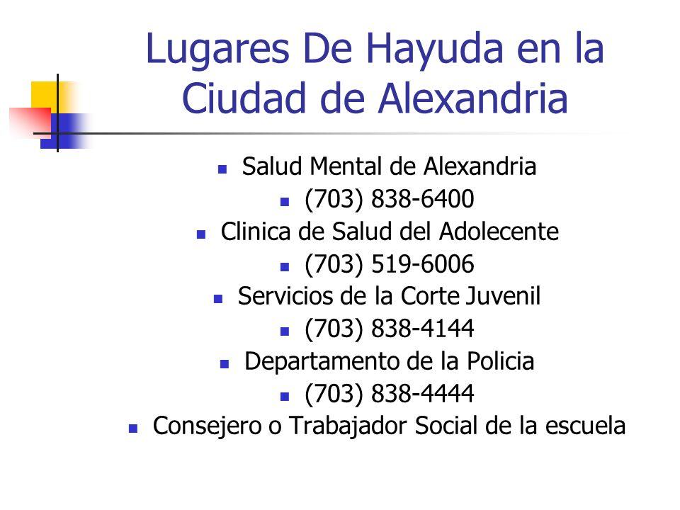 Lugares De Hayuda en la Ciudad de Alexandria Salud Mental de Alexandria (703) 838-6400 Clinica de Salud del Adolecente (703) 519-6006 Servicios de la