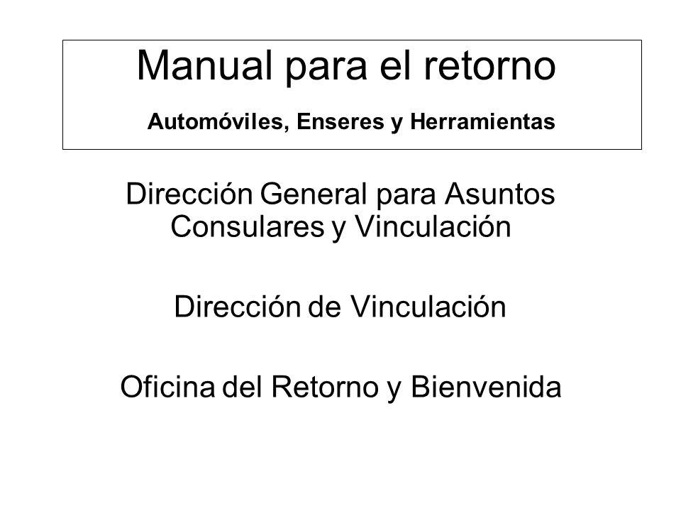 Manual para el retorno Automóviles, Enseres y Herramientas Dirección General para Asuntos Consulares y Vinculación Dirección de Vinculación Oficina del Retorno y Bienvenida