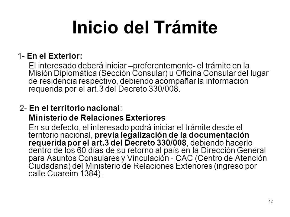 Inicio del Trámite 1- En el Exterior: El interesado deberá iniciar –preferentemente- el trámite en la Misión Diplomática (Sección Consular) u Oficina