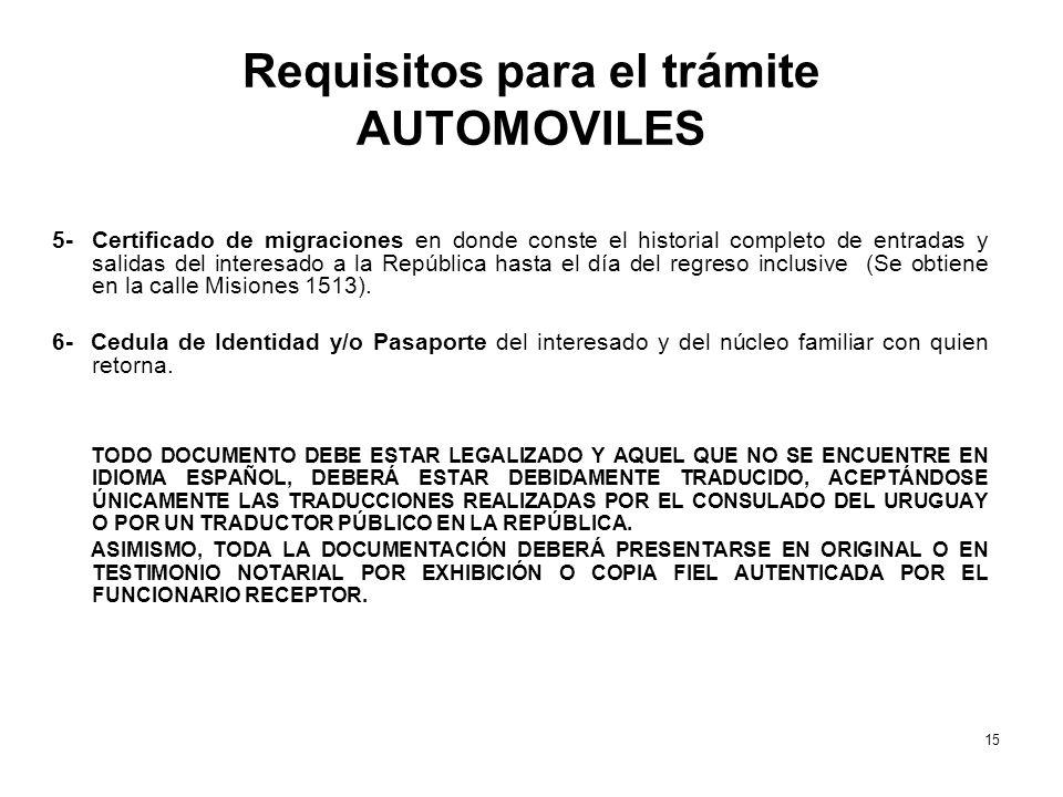 Requisitos para el trámite AUTOMOVILES 5-Certificado de migraciones en donde conste el historial completo de entradas y salidas del interesado a la República hasta el día del regreso inclusive (Se obtiene en la calle Misiones 1513).