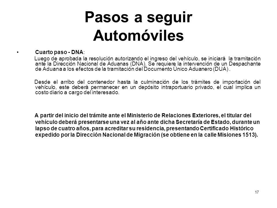 Pasos a seguir Automóviles Cuarto paso - DNA: Luego de aprobada la resolución autorizando el ingreso del vehículo, se iniciará la tramitación ante la Dirección Nacional de Aduanas (DNA).