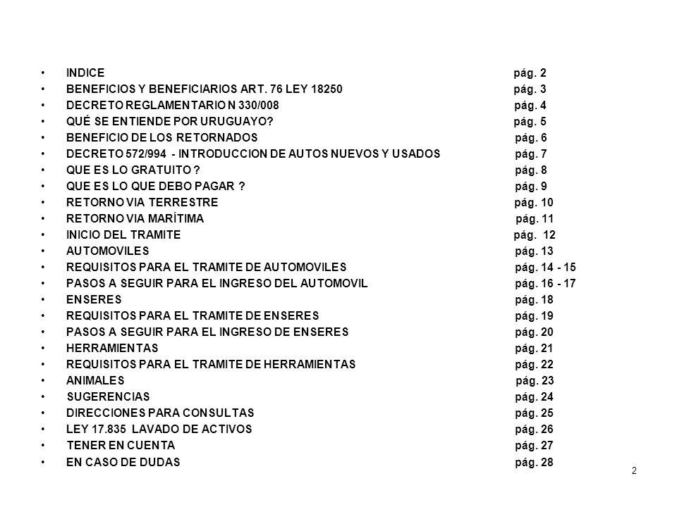 INDICE pág. 2 BENEFICIOS Y BENEFICIARIOS ART. 76 LEY 18250 pág. 3 DECRETO REGLAMENTARIO N 330/008 pág. 4 QUÉ SE ENTIENDE POR URUGUAYO? pág. 5 BENEFICI