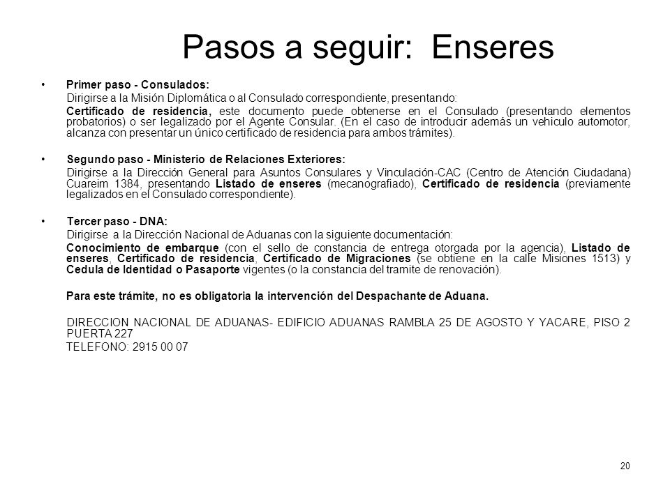 Pasos a seguir: Enseres Primer paso - Consulados: Dirigirse a la Misión Diplomática o al Consulado correspondiente, presentando: Certificado de reside