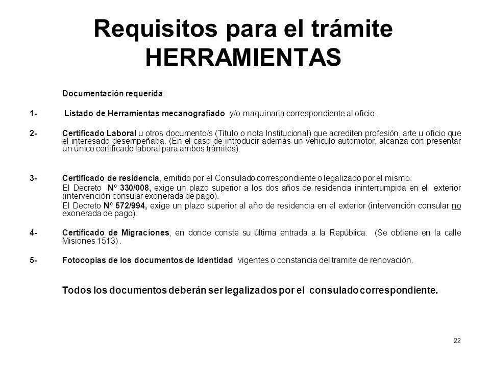 Requisitos para el trámite HERRAMIENTAS Documentación requerida: 1- Listado de Herramientas mecanografiado y/o maquinaria correspondiente al oficio. 2