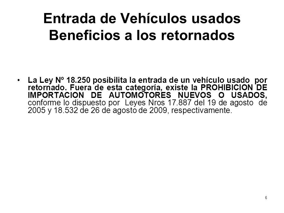 Entrada de Vehículos usados Beneficios a los retornados La Ley Nº 18.250 posibilita la entrada de un vehículo usado por retornado. Fuera de esta categ