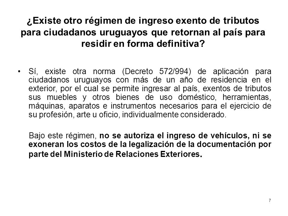 ¿Existe otro régimen de ingreso exento de tributos para ciudadanos uruguayos que retornan al país para residir en forma definitiva? Sí, existe otra no