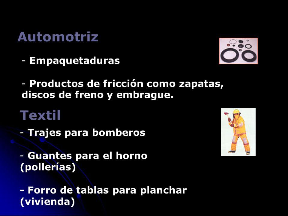 Automotriz - Empaquetaduras - Productos de fricción como zapatas, discos de freno y embrague. Textil - Trajes para bomberos - Guantes para el horno (p
