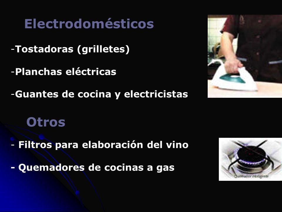 Electrodomésticos -Tostadoras (grilletes) -Planchas eléctricas -Guantes de cocina y electricistas Otros - Filtros para elaboración del vino - Quemador