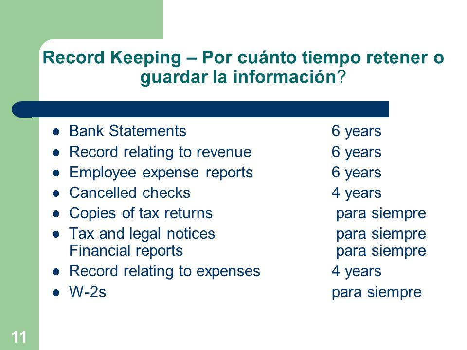 11 Record Keeping – Por cuánto tiempo retener o guardar la información? Bank Statements6 years Record relating to revenue6 years Employee expense repo