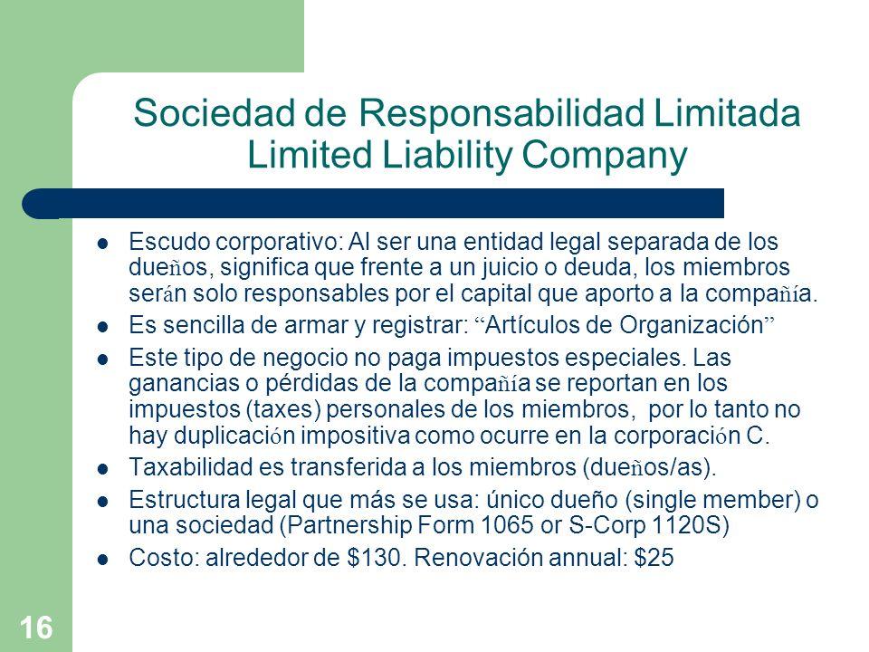 16 Sociedad de Responsabilidad Limitada Limited Liability Company Escudo corporativo: Al ser una entidad legal separada de los due ñ os, significa que
