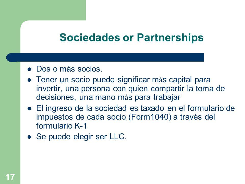 17 Sociedades or Partnerships Dos o más socios. Tener un socio puede significar m á s capital para invertir, una persona con quien compartir la toma d