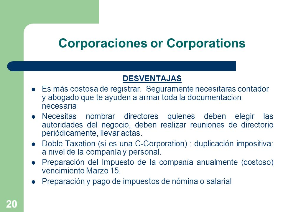 20 Corporaciones or Corporations DESVENTAJAS Es más costosa de registrar.