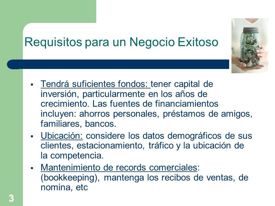 3 Requisitos para un Negocio Exitoso Tendrá suficientes fondos: tener capital de inversión, particularmente en los años de crecimiento. Las fuentes de