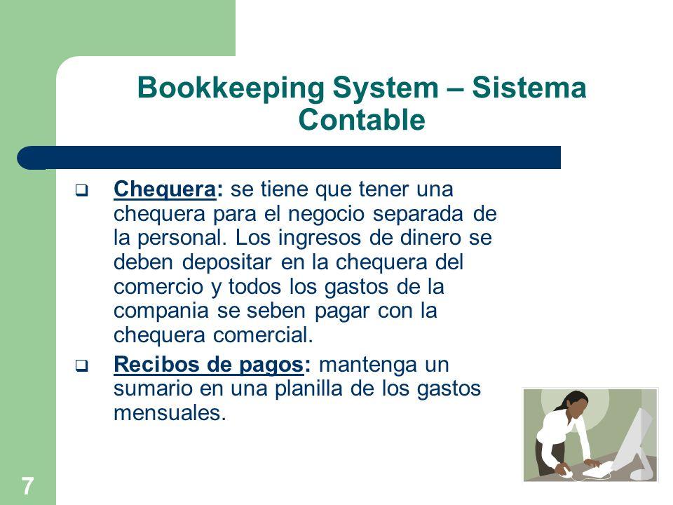 8 Bookkeeping System – Sistema Contable Sistema contable: trate de tener un sistema computarizado para ingresar la informaci ó n contable diaria.
