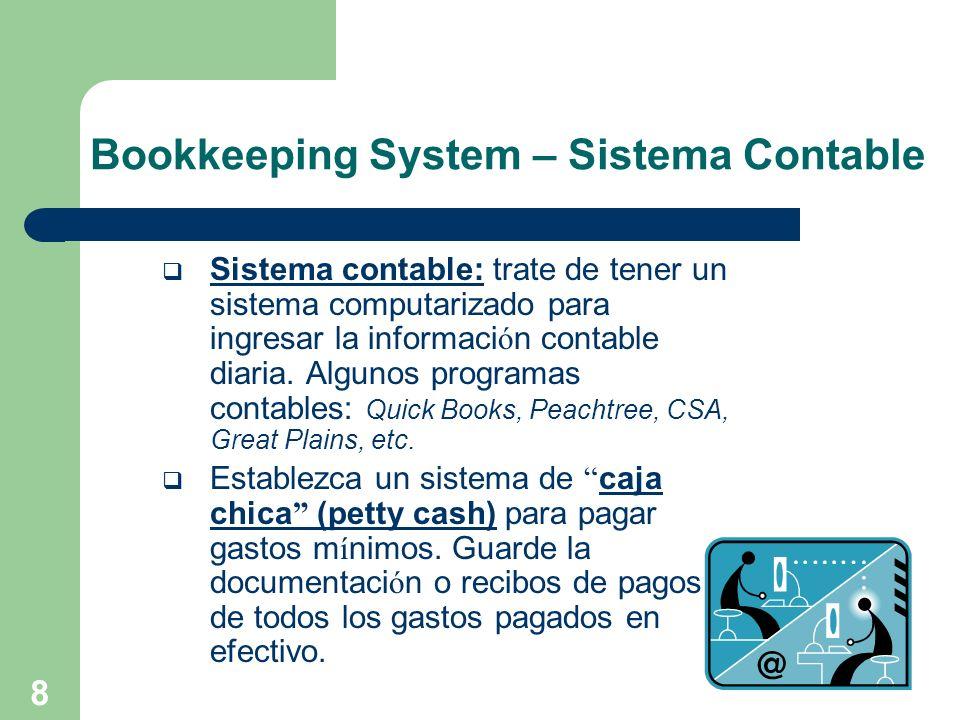 9 Bookkeeping System – Sistema Contable Mantenga sus records: mantenga los records de sus libros y documentos contables al dia y disponibles para cualquier inspecci ó n por el Internal Revenue Service (IRS).