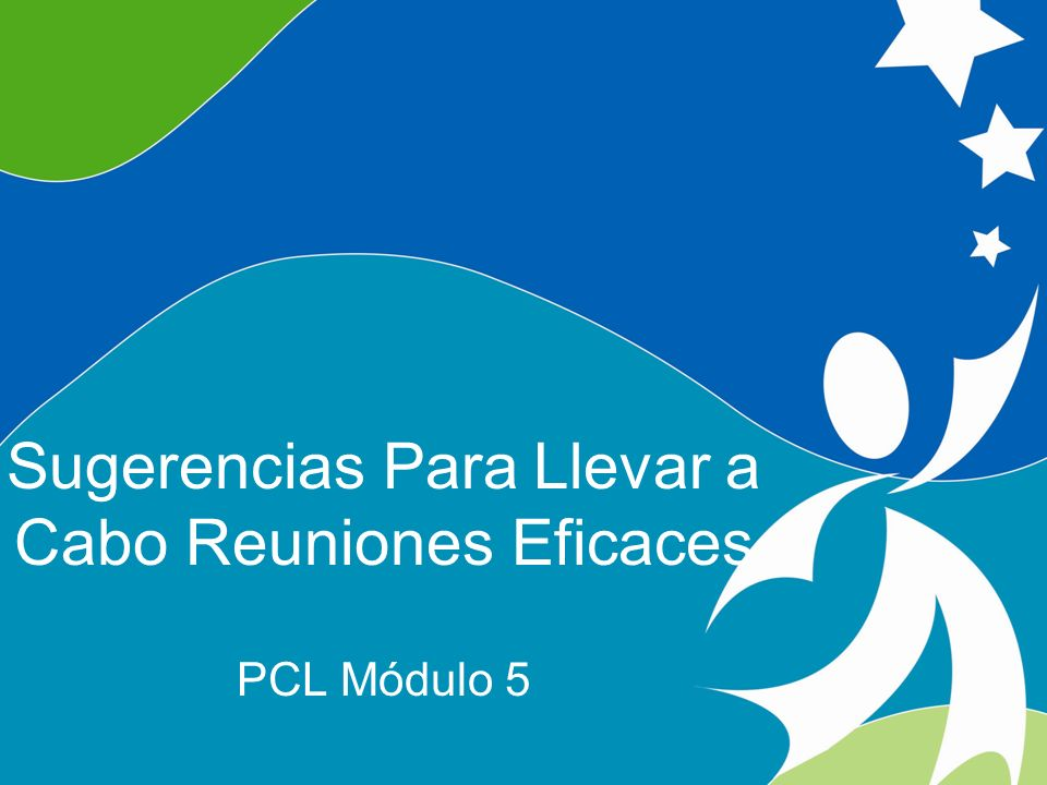 0 Tips for Leading Effective Meetings ©2008, University of Vermont and PACER Center Sugerencias Para Llevar a Cabo Reuniones Eficaces PCL Módulo 5